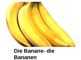 Die Banane- die Bananen