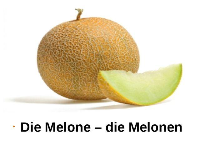 Die Melone – die Melonen