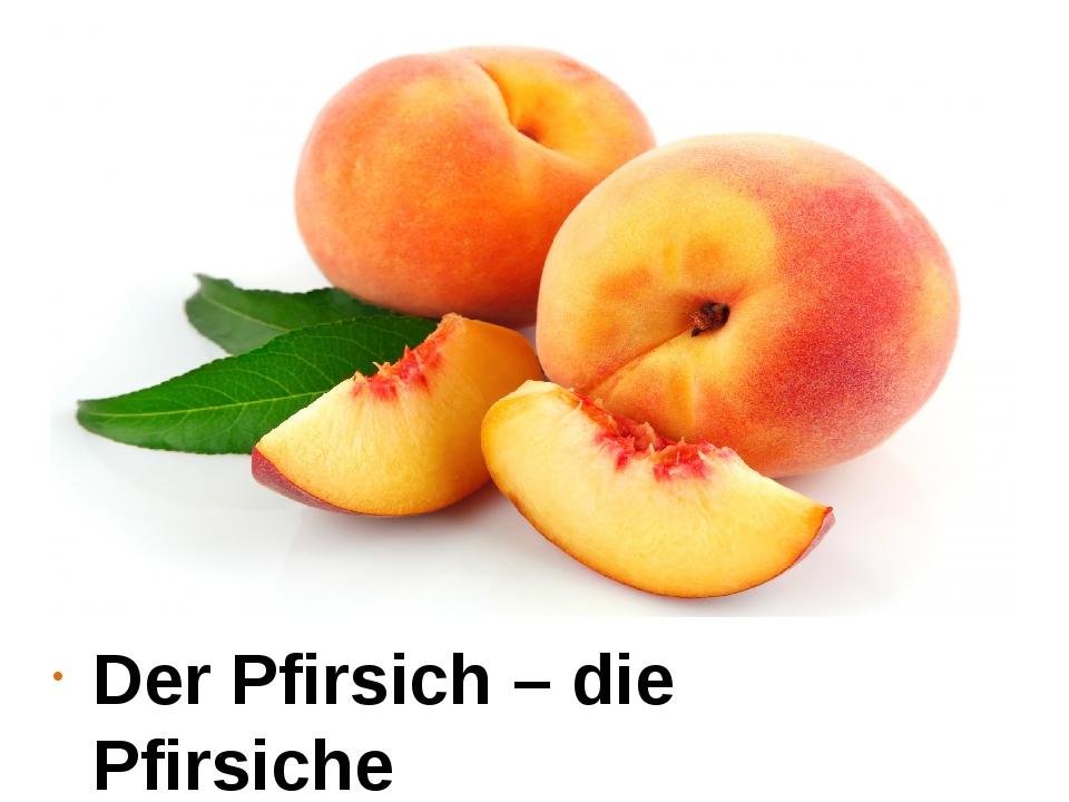 Der Pfirsich – die Pfirsiche
