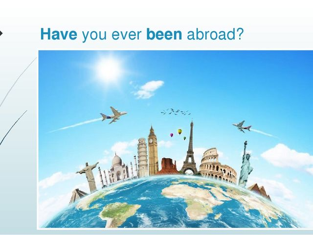 Have you ever been abroad?