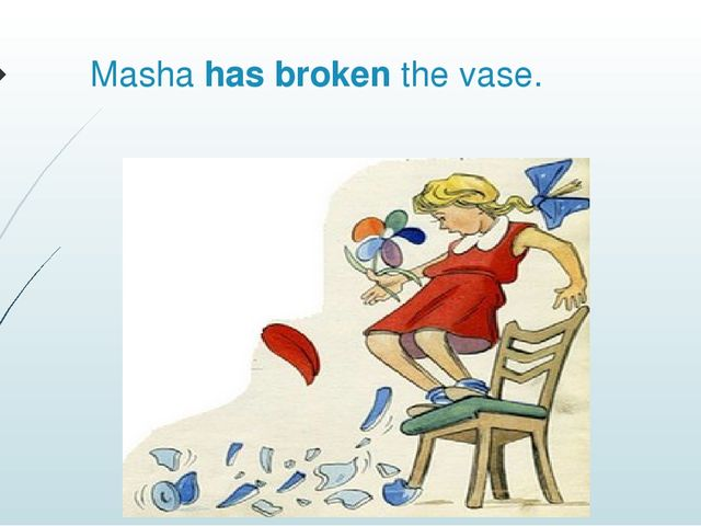 Masha has broken the vase.
