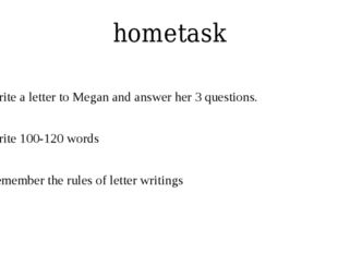 hometask Write a letter to Megan and answer her 3 questions. Write 100-120 wo