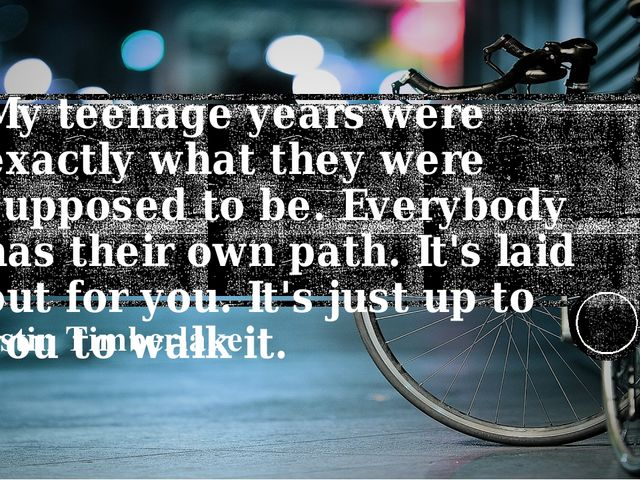 My teenage years were exactly what they were supposed to be. Everybody has th...