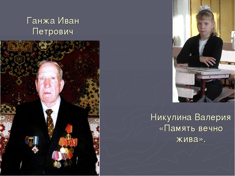 Никулина Валерия «Память вечно жива». Ганжа Иван Петрович
