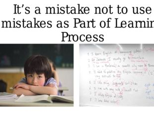 It's a mistake not to use mistakes as Part of Learning Process