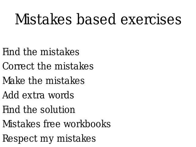 Mistakes based exercises Find the mistakes Correct the mistakes Make the mist...