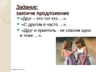 Задание: закончи предложение «Друг – это тот кто …». «С другом я часто …». «Д