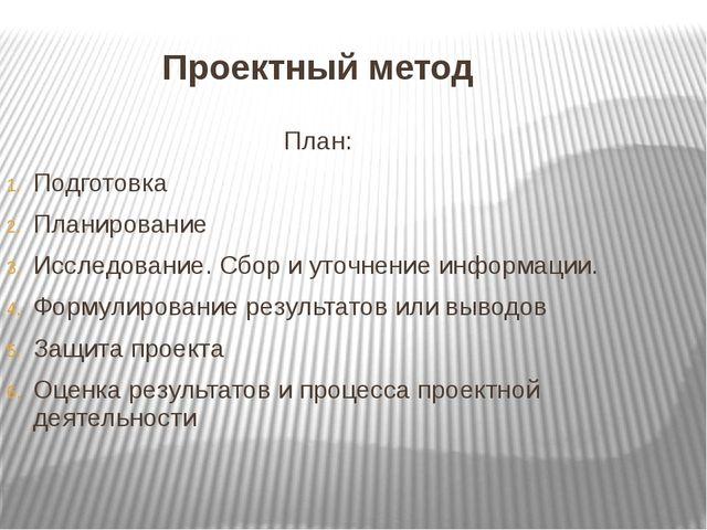 Проектный метод План: Подготовка Планирование Исследование. Сбор и уточнение...