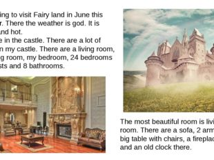 I am going to visit Fairy land in June this summer. There the weather is god.
