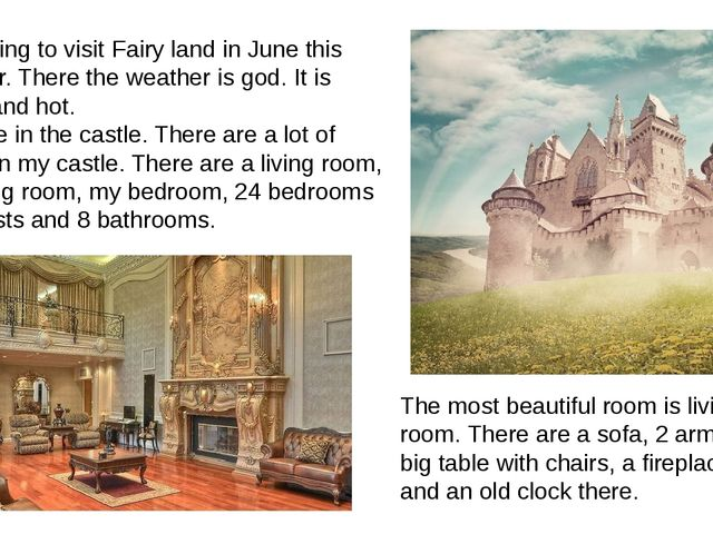 I am going to visit Fairy land in June this summer. There the weather is god....