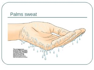 Palms sweat