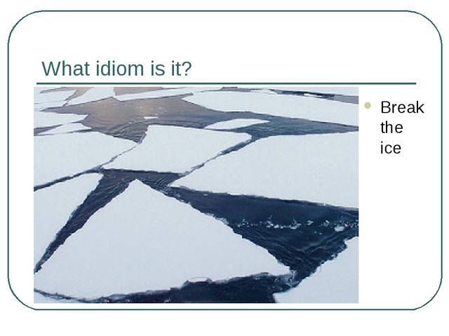 What idiom is it? Break the ice