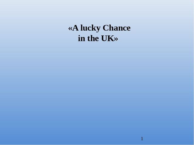 «A lucky Chance in the UK»
