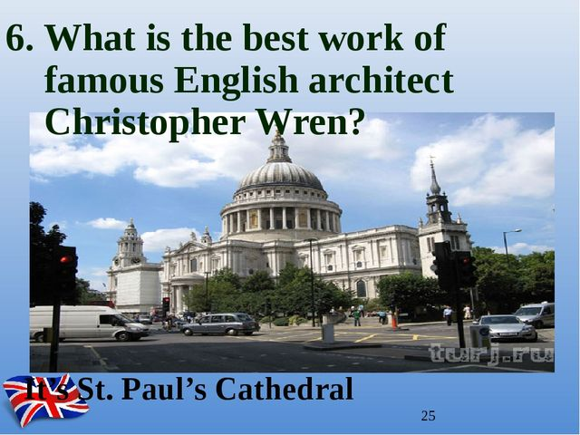 6. What is the best work of famous English architect Christopher Wren? It's S...