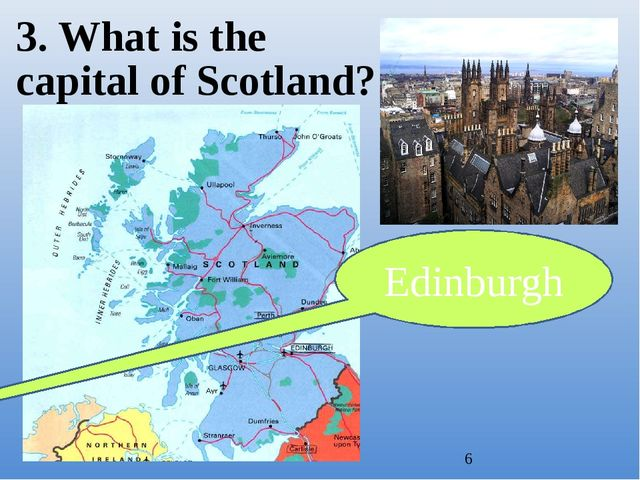 3. What is the capital of Scotland? Edinburgh