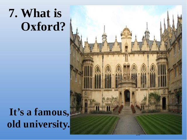 7. What is Oxford? It's a famous, old university.