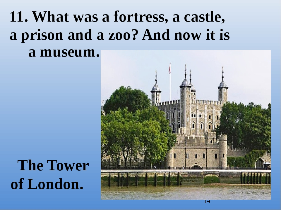 The Tower of London. 11. What was a fortress, a castle, a prison and a zoo?...