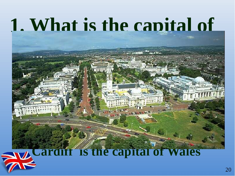 Cardiff is the capital of Wales 1. What is the capital of Wales?