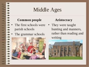 Middle Ages Common people The first schools were parish schools The grammar s