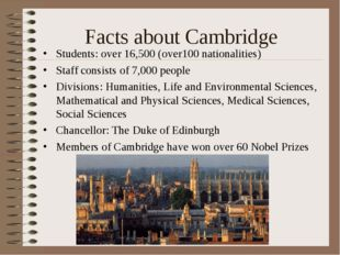 Facts about Cambridge Students: over 16,500 (over100 nationalities) Staff con