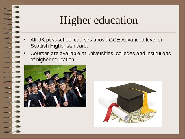 Higher education All UK post-school courses above GCE Advanced level or Scott...
