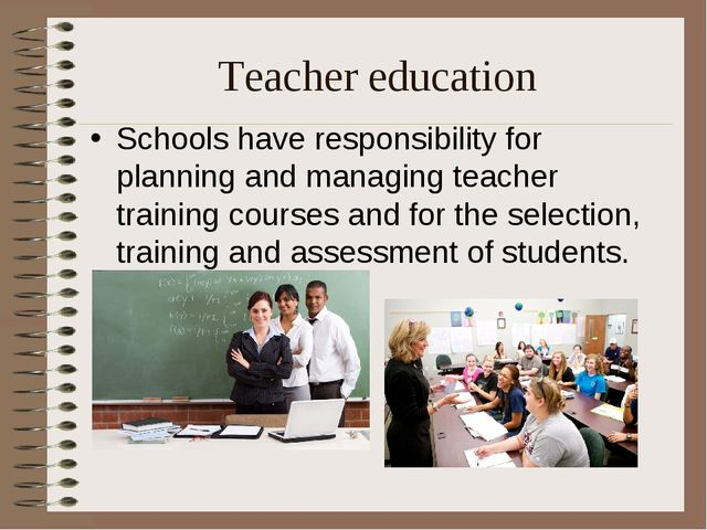 Teacher education Schools have responsibility for planning and managing teach...