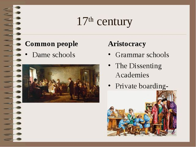 17th century Common people Dame schools Aristocracy Grammar schools The Disse...