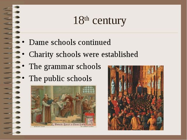 18th century Dame schools continued Charity schools were established The gram...