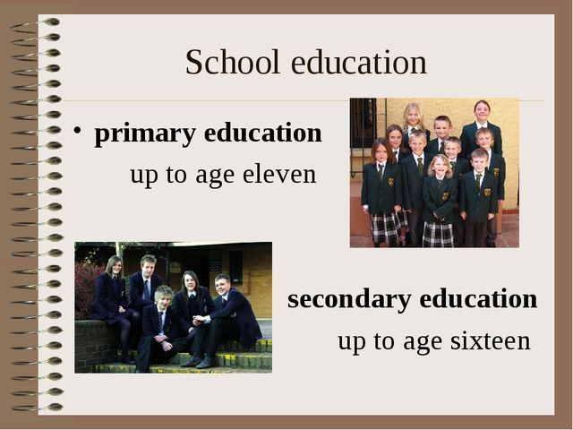 School education primary education 		up to age eleven secondary education...