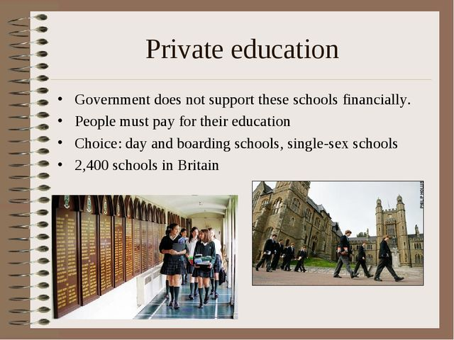 Private education Government does not support these schools financially. Peop...