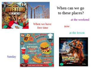 A B C When can we go to these places? Sunday now at the weekend at the lesson