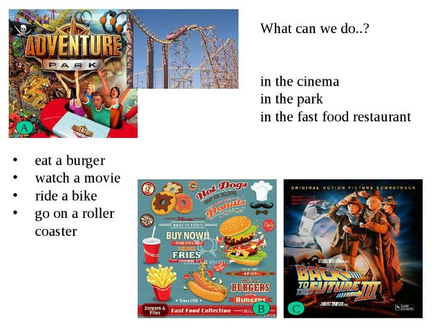A B C What can we do..? in the cinema in the park in the fast food restaurant...