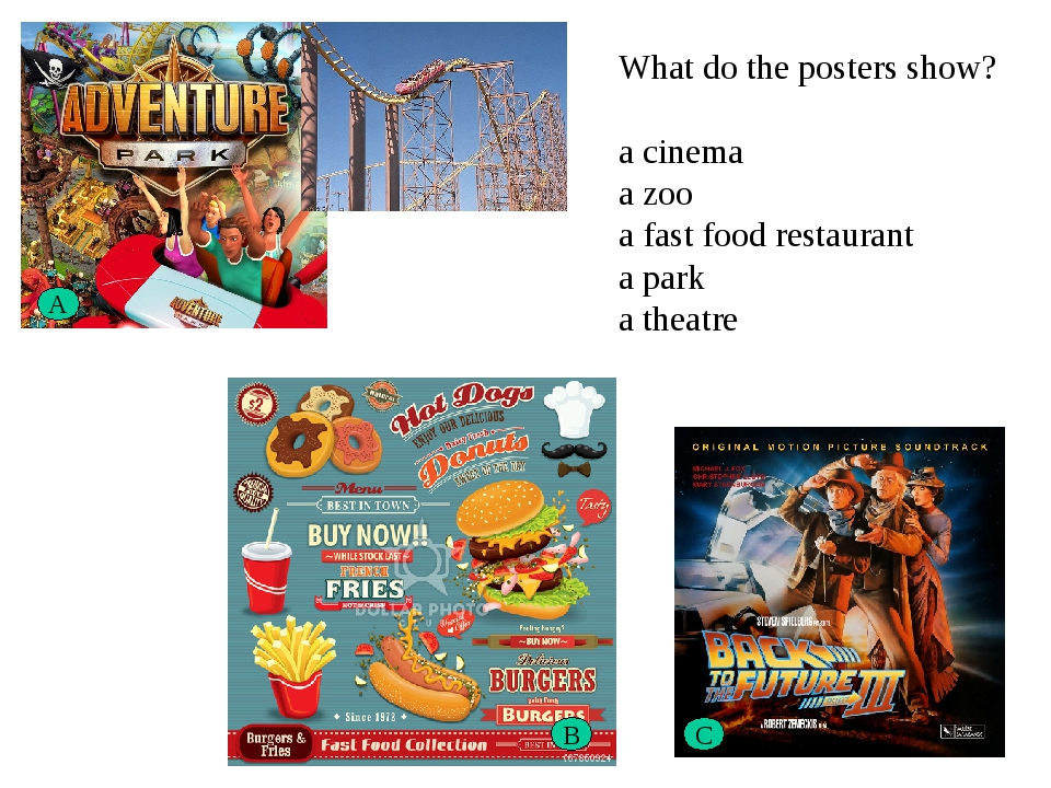 A B C What do the posters show? a cinema a zoo a fast food restaurant a park...
