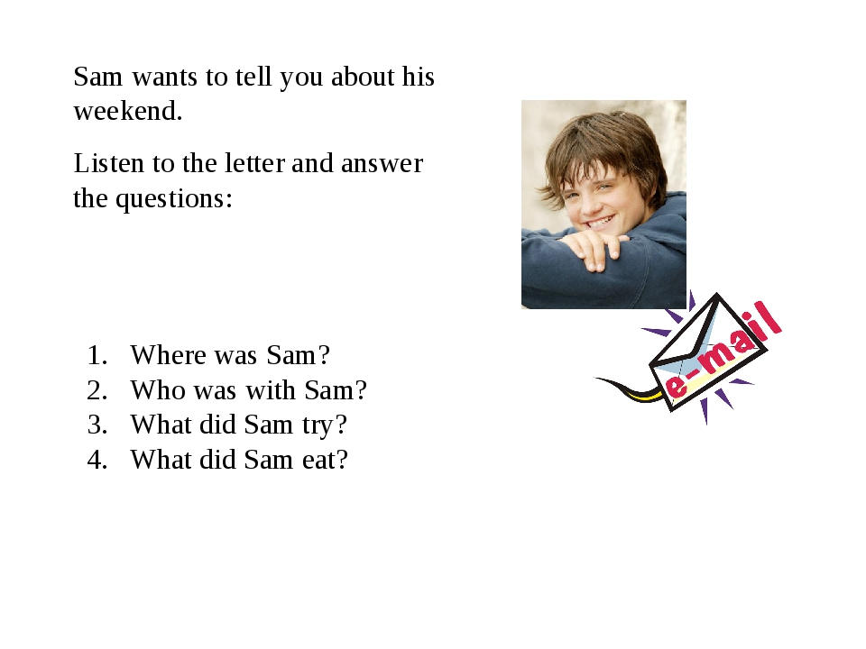 Sam wants to tell you about his weekend. Listen to the letter and answer the...