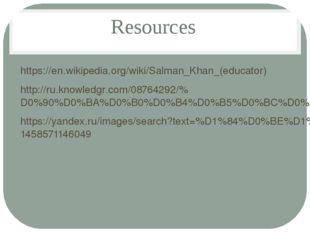 Resources https://en.wikipedia.org/wiki/Salman_Khan_(educator) http://ru.know