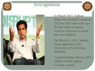 Recognition In March 2011, Salman Khan was invited to speak at TED by Bill Ga