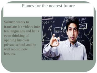 Planes for the nearest future Salman wants to translate his videos into ten l