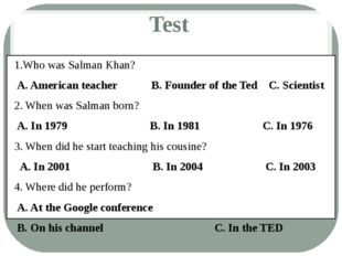 Test 1.Who was Salman Khan? A. American teacher B. Founder of the Ted C. Scie