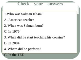 Check your answers 1.Who was Salman Khan? A. American teacher 2. When was Sal