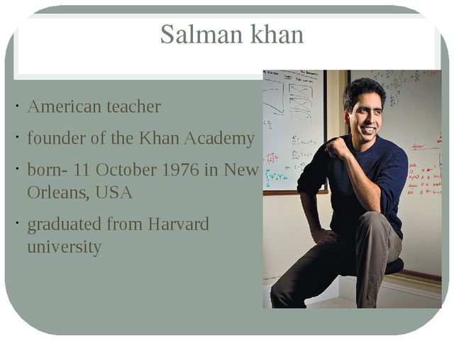 Salman khan American teacher founder of the Khan Academy born- 11 October 197...