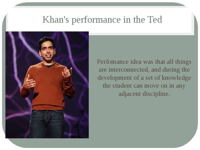 Khan's performance in the Ted Perfomance idea was that all things are interco...
