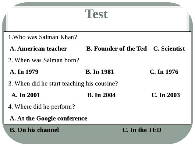 Test 1.Who was Salman Khan? A. American teacher B. Founder of the Ted C. Scie...