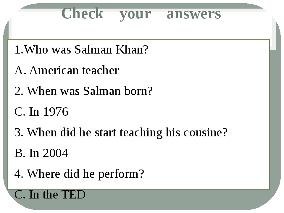 Check your answers 1.Who was Salman Khan? A. American teacher 2. When was Sal...