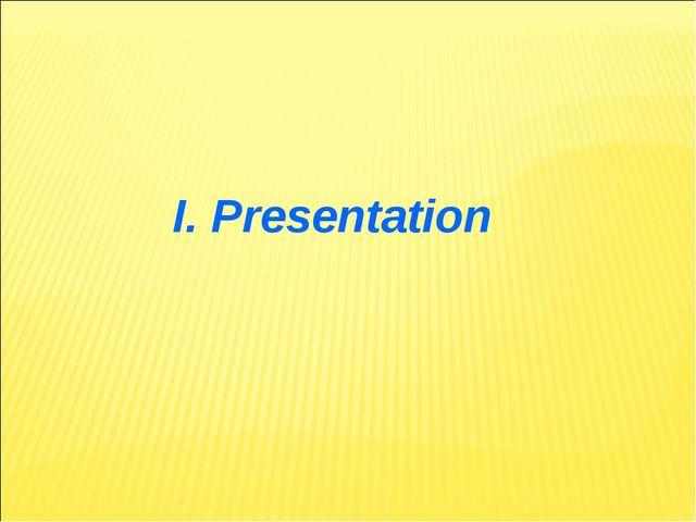 I. Presentation