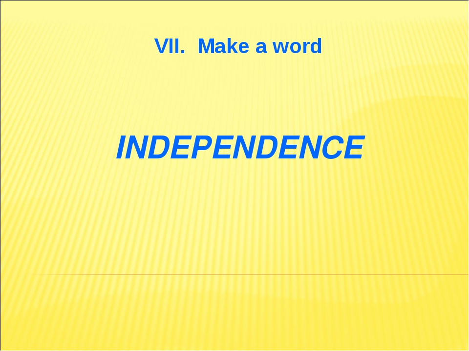 VII. Make a word INDEPENDENCE