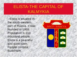 ELISTA-THE CAPITAL OF KALMYKIA Elista is situated in the south-western part o