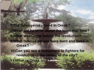 6)Did Dostoyevsky lived in Omsk? 7)What did he write about the town that time