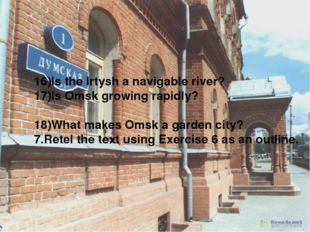 16)Is the Irtysh a navigable river? 17)Is Omsk growing rapidly? 18)What makes