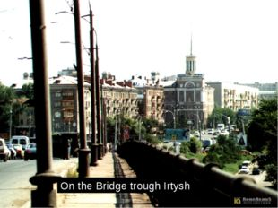 On the Bridge trough Irtysh