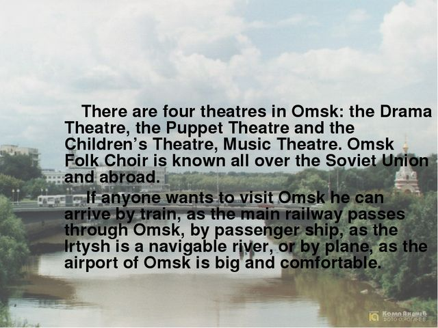 There are four theatres in Omsk: the Drama Theatre, the Puppet Theatre and t...